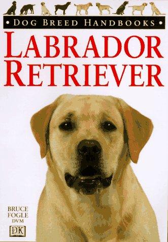 Dog Breed Handbooks: Labrador Retriever: Fogle, Bruce