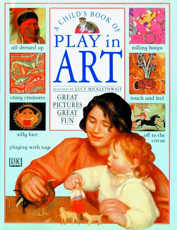 9780789410030: A Child's Book of Play in Art: Great Pictures, Great Fun