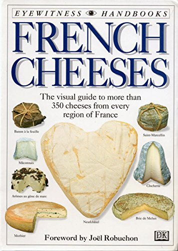 9780789410702: French Cheeses: The Visual Guide to More Than 350 Cheeses from Every Region of France