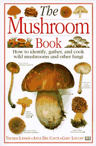 9780789410733: The Mushroom Book How to Identify, Gather and Cook Wild Mushrooms and Other Fungi