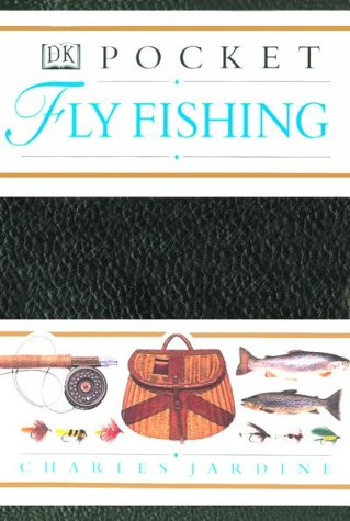 Pocket Fly Fishing (Dk Pockets.) (0789410982) by Jardine, Charles