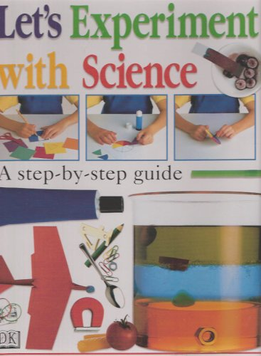 LET'S EXPERIMENT WITH SCIENCE (Step-By-Step Guide): DK
