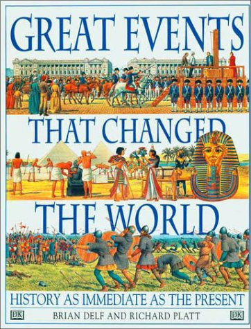 Great Events That Changed the World: DK Publishing; Delf, Brian; Platt, Richard