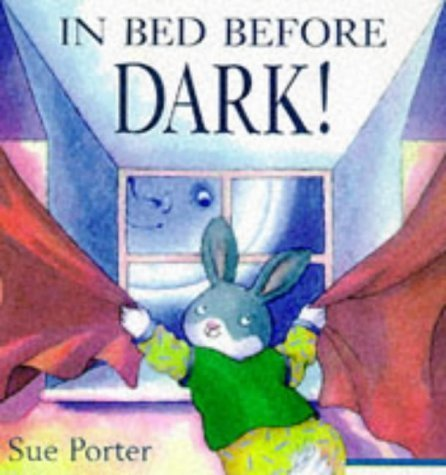 IN BED BEFORE DARK! (0789422174) by Sue Porter