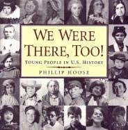 We Were There, Too: Young People in Us History (0789425874) by Hoose, Phillip M.