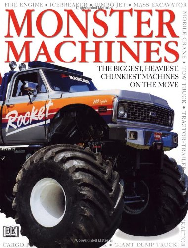 MONSTER MACHINES The Biggest, Heaviest, Chunkiest Machines on the Move: Publishing, DK