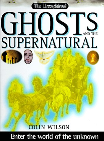 Unexplained: Ghosts and the Supernatural: Wilson, Colin