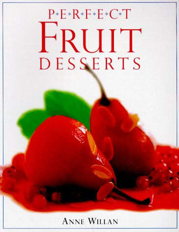 Perfect Fruit Desserts (Perfect Cooking) (0789428512) by Willan, Anne