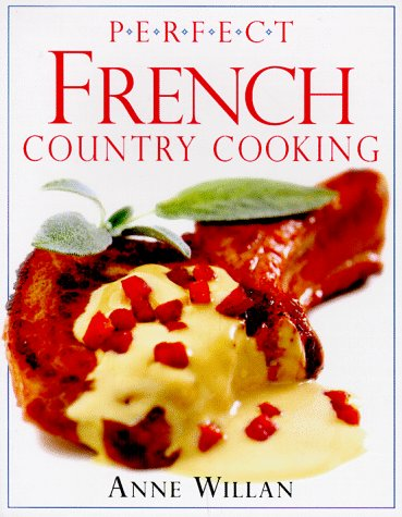 Perfect French Country Cooking: Willan, Anne