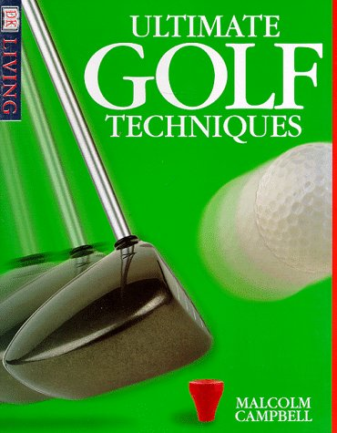 Ultimate Golf Techniques (DK Living): Campbell, Malcolm
