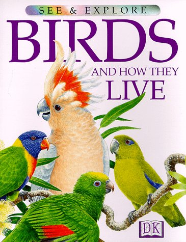 Birds and How They Live (See &: DK Publishing