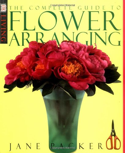 9780789437525: The Complete Guide to Flower Arranging