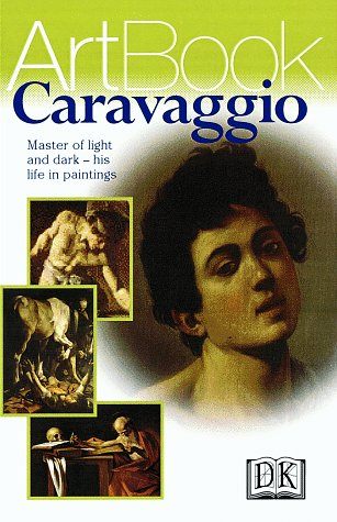 9780789441386: Caravaggio: Master of Light and Dark--His Life in Paintings