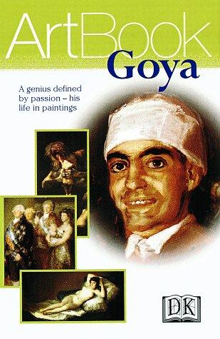 Imagen de archivo de Goya : A Genius Defined by Passion--His Life in Paintings a la venta por Better World Books