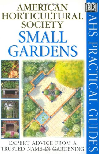 9780789441591: Small Gardens (Ahs Practical Guides)