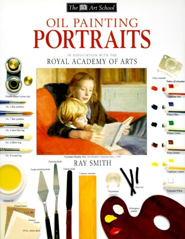 DK Art School: Oil Painting Portraits (078944304X) by Smith, Ray Campbell