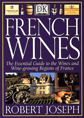 French Wines: The essential guide to the wines and wine-growing regions of France: Joseph, Robert