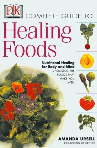 9780789451637: The Complete Guide to Healing Foods: Nutritional Healing for Mind and Body