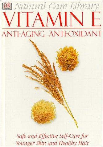 9780789451989: Vitamin E: Anti-Aging Anti-Oxidant (Natural Care Library)