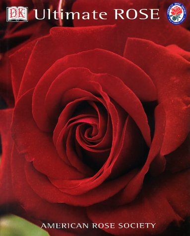 Ultimate Rose (American Rose Society): DK Publishing