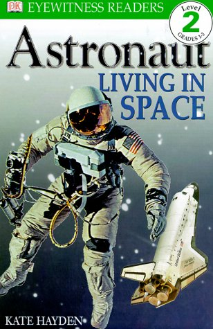 9780789454225: DK Readers: Astronaut, Living in Space (Level 2: Beginning to Read Alone)