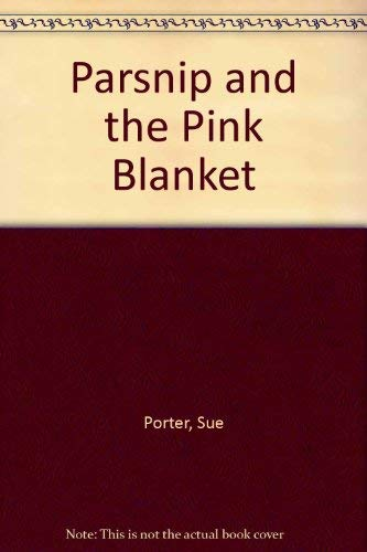 Parsnip and the Pink Blanket (0789456192) by Sue Porter