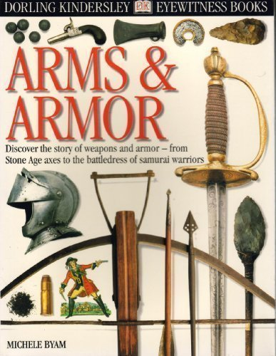 ARMS AND ARMOR (DK Eyewitness Books): Michele Byam