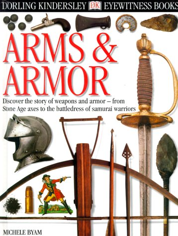 ARMS AND ARMOR (Eyewitness Books): Byam, Michele