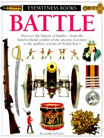 Eyewitness: Battle (Eyewitness Books): Holmes, Richard