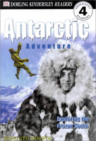 DK Readers: Antarctic Adventure, Exploring the Frozen Continent (Level 4: Proficient Readers) (078946683X) by Hooper, Meredith