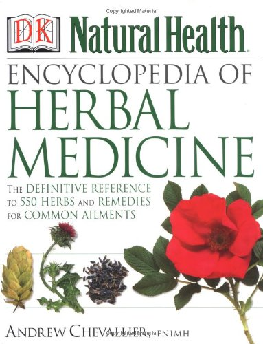 Encyclopedia of Herbal Medicine: The Definitive Home Reference Guide to 550 Key Herbs with all ...