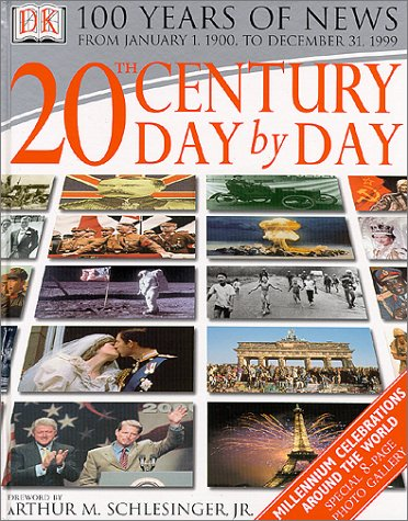 20th Century Day by Day: 100 Years of News, from January 1, 1900, to December 31, 1999: Schlesinger...