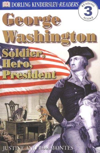 George Washington -- Soldier, Hero, President (DK: Justine Korman Fontes,