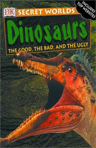 Dinosaurs: The Good, the Bad, and the Ugly (DK Secret Worlds)