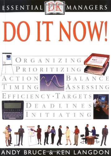 Essential Managers: Do it Now!: DK Publishing; Langdon, Ken; Bruce, Andy