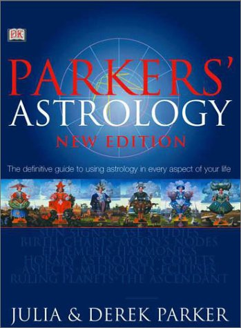 9780789480149: Parker's Astrology: The Definitive Guide to Using Astrology in Every Aspect of Your Life (New Edition)