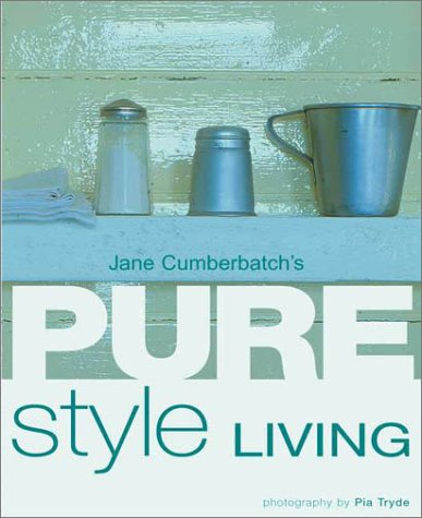 Jane Cumberbatch's Pure Style Living: Jane Cumberbatch; Photographer-Pia