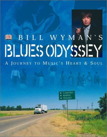 Bill Wymans Blues Odyssey : A Journey to Musics Heart & Soul: BILL WYMAN, RICHARD HAVERS