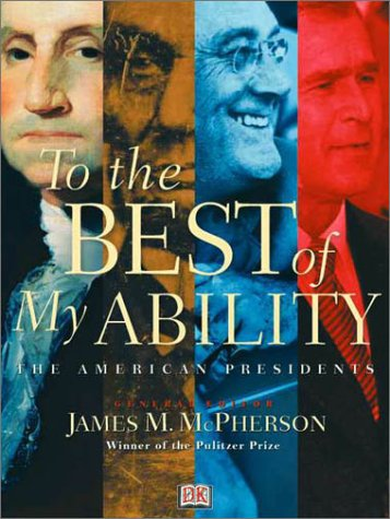 To the Best of My Ability: The American Presidents (0789481561) by David Rubel, James M. McPherson