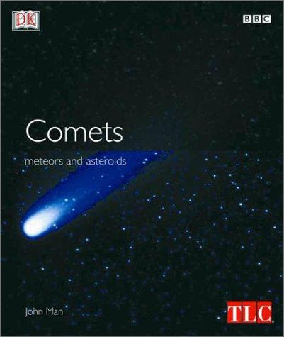 Comets, Meteors, and Asteroids: DK Publishing; Man, John