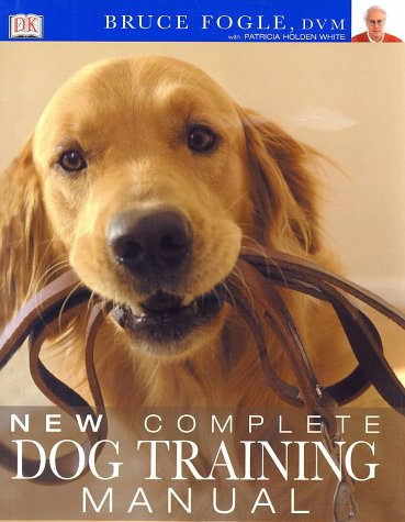 New Complete Dog Training Manual - Bruce Fogle, Patricia Holden White
