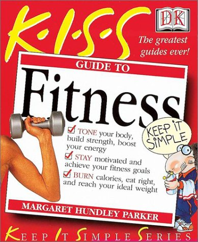 K-I-S-S Guide to Fitness (Keep It Simple Series)