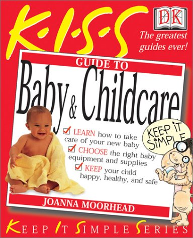 9780789484383: Kiss Guide to Baby & Child Care (Keep It Simple Series)