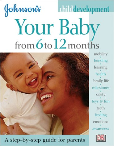 9780789484451: Johnson's Child Development: Your Baby from 6 to 12 Months (Johnson's Child Development)
