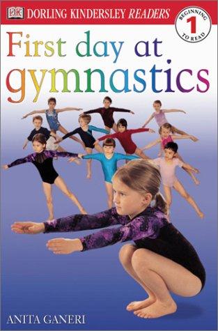 DK Readers: First Day at Gymnastics (Level 1: Beginning to Read): Ganeri, Anita