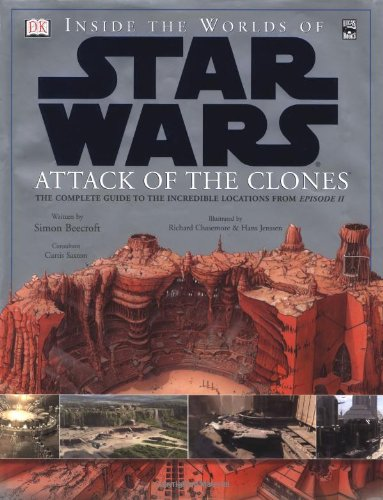 9780789492272: Inside the Worlds of Star Wars, Episode II - Attack of the Clones: The Complete Guide to the Incredible Locations