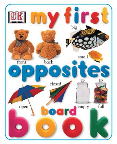 My First Opposites Board Book (My First series): DK