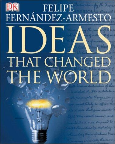 Ideas That Changed the World: Felipe Fernandez-Armesto