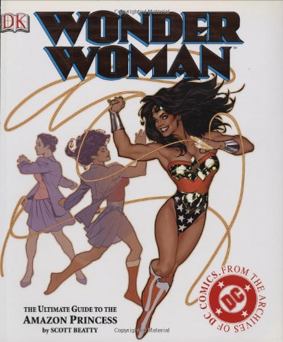 Wonder Woman: The Ultimate Guide to The Amazon Princess (078949616X) by Beatty, Scott; Dougall, Alastair; Beatty, Scott; Stewart, Roger