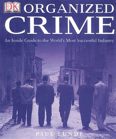 9780789496485: Organized Crime: AN INSIDE GUIDE TO THE WORLD'S MOST SUCCESSFUL INDUSTRY